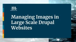 Managing Images in Large Scale Drupal Websites slide